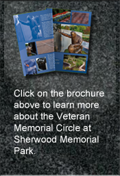Click on the brochure above to learn more about the Veteran Memorial Circle at Sherwood Memorial Park.